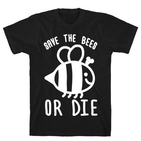 Save The Bees Or Die T-Shirt