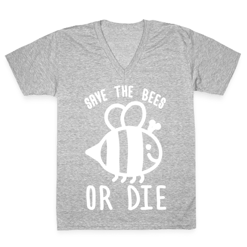 Save The Bees Or Die V-Neck Tee Shirt