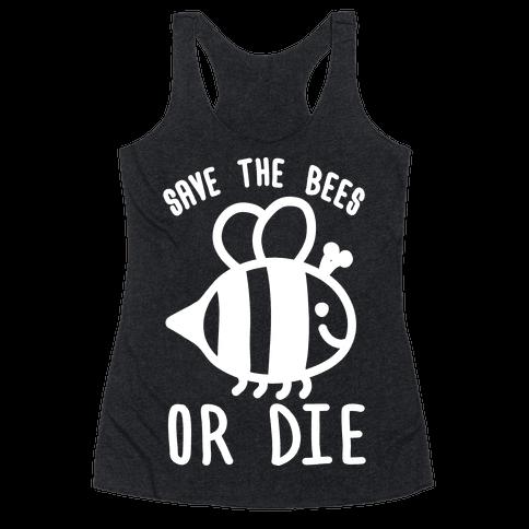 Save The Bees Or Die Racerback Tank Top
