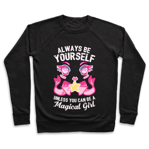 Always Be Yourself Unless You Can Be A Magical Girl Pullover