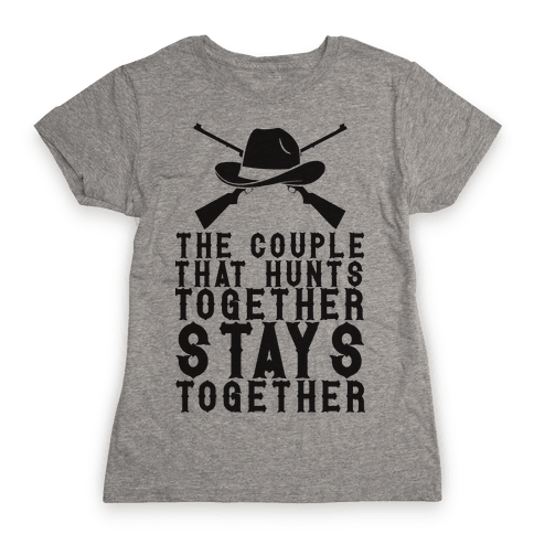 The Couple That Hunts Together Stays Together Womens T-Shirt