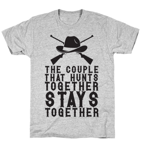 The Couple That Hunts Together Stays Together T-Shirt