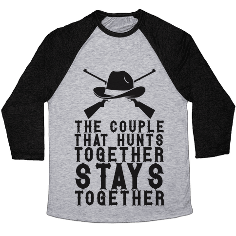 The Couple That Hunts Together Stays Together Baseball Tee