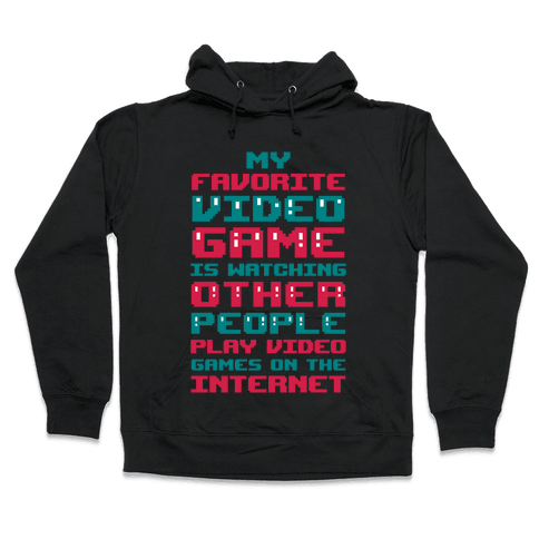My Favorite Video Game Is Watching Other People Play Video Games Hooded Sweatshirt