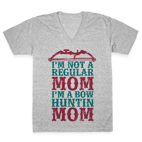 I'm Not a Regular Mom I'm a Bow Hunting Mom V-Neck Tee Shirt