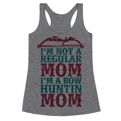 I'm Not a Regular Mom I'm a Bow Hunting Mom Racerback Tank Top