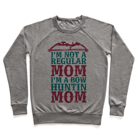 I'm Not a Regular Mom I'm a Bow Hunting Mom Pullover