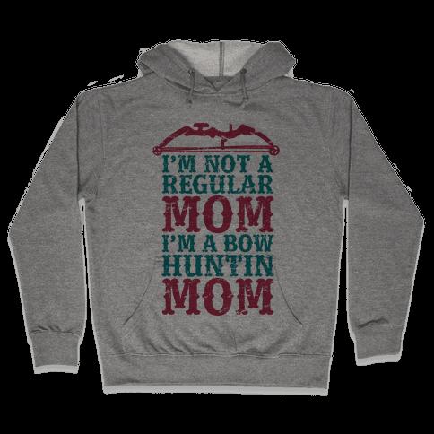 I'm Not a Regular Mom I'm a Bow Hunting Mom Hooded Sweatshirt