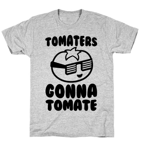 Tomaters Gonna Tomate T-Shirt