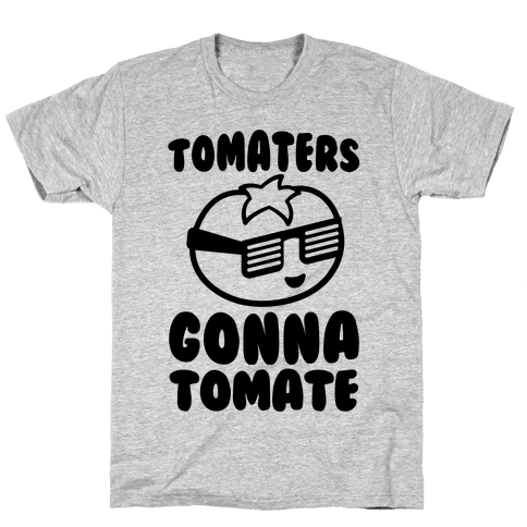 Tomaters Gonna Tomate Mens T-Shirt