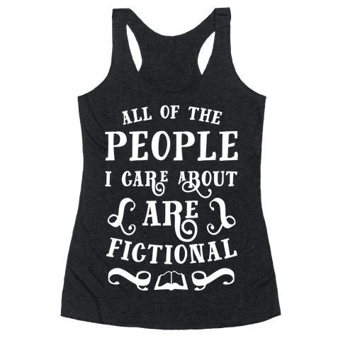 All Of The People I Care About Are Fictional Racerback Tank Top