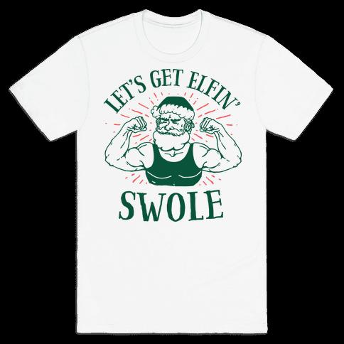 Let's Get Elfin' Swole  Mens T-Shirt