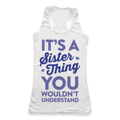 It's A Sister Thing You Wouldn't Understand Racerback Tank Top
