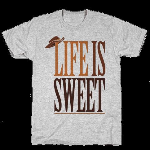 Life Is Sweet Mens T-Shirt