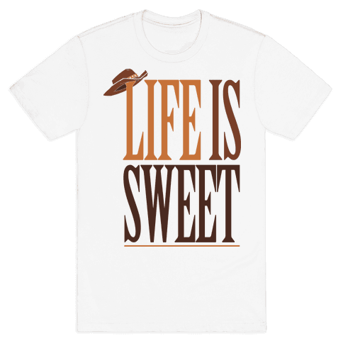 Life Is Sweet Mens T-Shirt