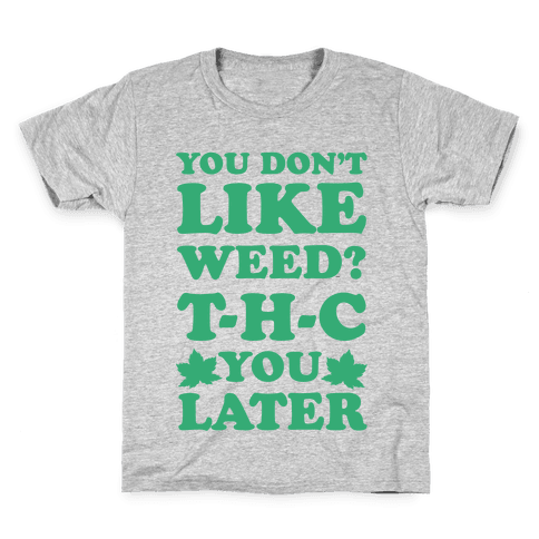 You Don't Like Weed? THC You Later Kids T-Shirt