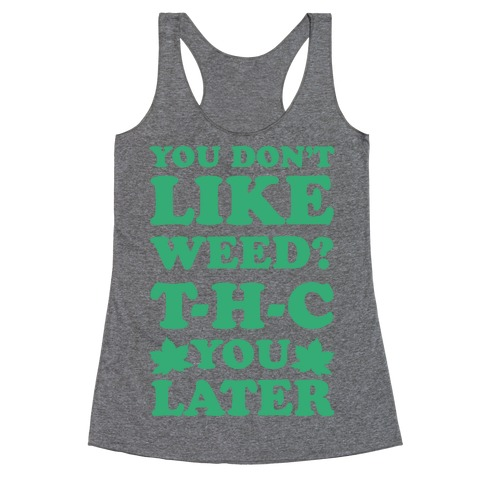 You Don't Like Weed? THC You Later Racerback Tank Top