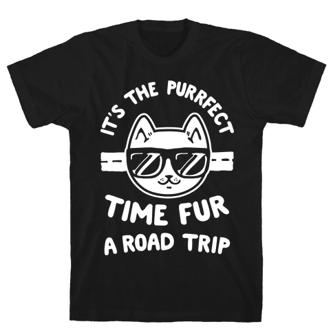 It's the Purrfect Time Fur a Road Trip Mens T-Shirt