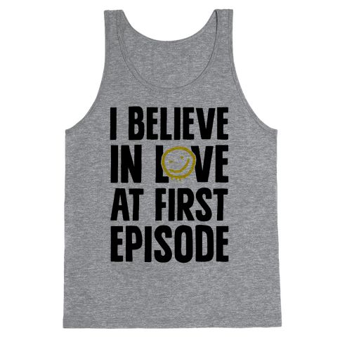I Believe In Love At First Episode Tank Top