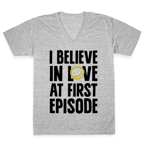 I Believe In Love At First Episode V-Neck Tee Shirt