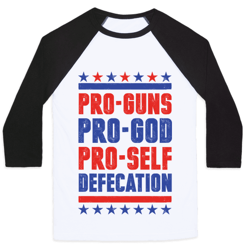 Pro-Guns Pro-God Pro-Self Defecation Baseball Tee