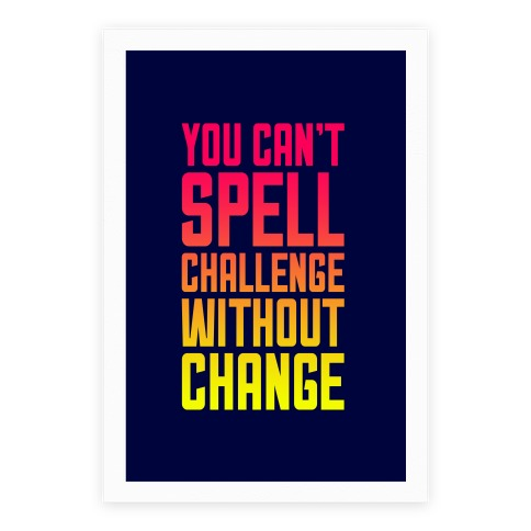 You Can't Spell Challenge Without Change Poster