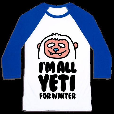 I'm All Yeti For Winter Baseball Tee