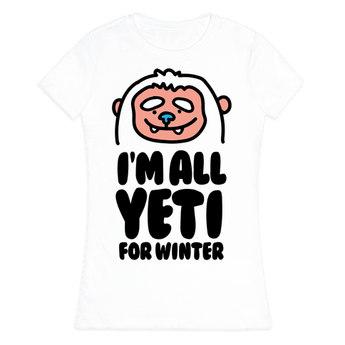 I'm All Yeti For Winter Womens T-Shirt