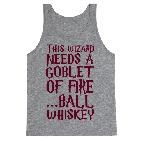 This Wizard Needs a Goblet of Fire...Ball Whiskey Tank Top