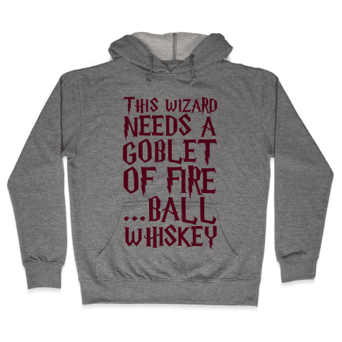 This Wizard Needs a Goblet of Fire...Ball Whiskey Hooded Sweatshirt