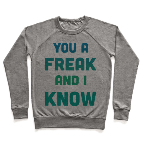 YOU A FREAK AND I KNOW Pullover
