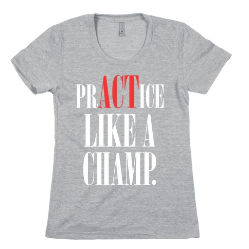 prACTice Like A Champ Womens T-Shirt