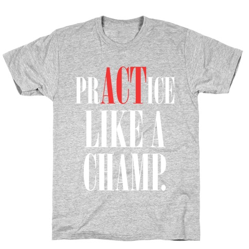 prACTice Like A Champ T-Shirt