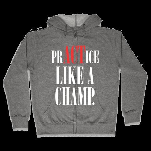 prACTice Like A Champ Zip Hoodie