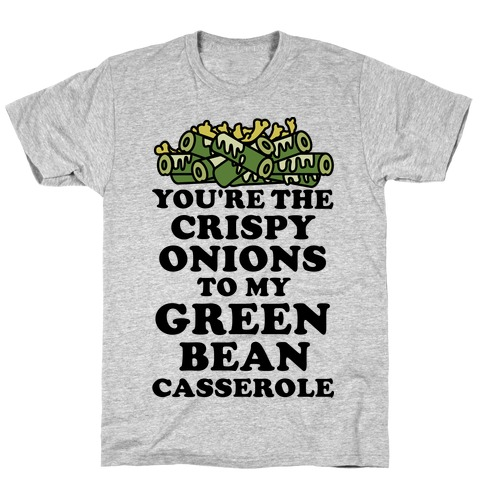 You're the Crispy Onions T-Shirt