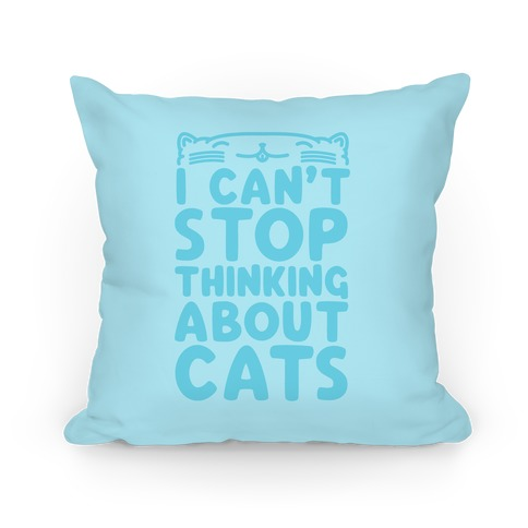 I Can't Stop Thinking About Cats Pillow