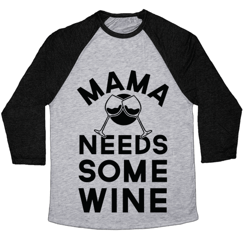 Mama Needs Some Wine Baseball Tee