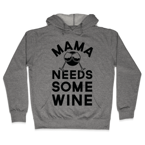 Mama Needs Some Wine Hooded Sweatshirt