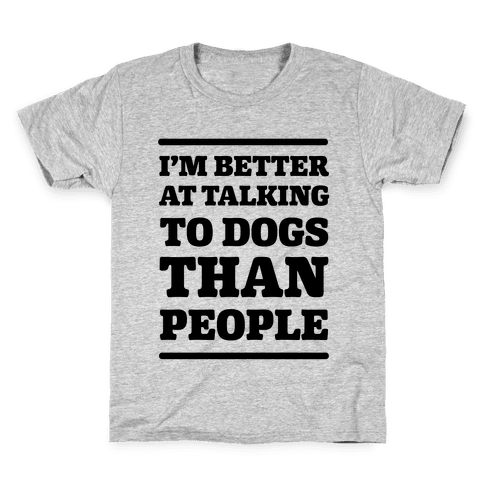 I'm Better At Talking To Dogs Than People Kids T-Shirt