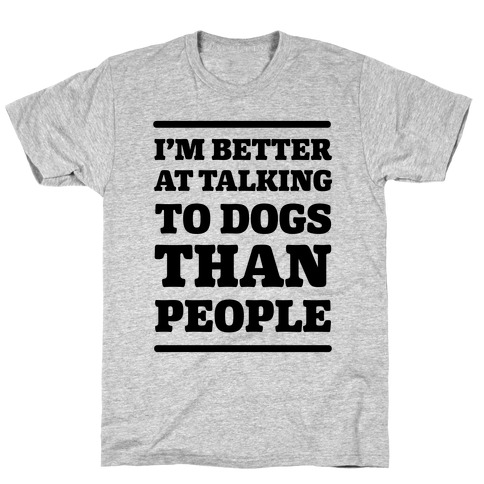 I'm Better At Talking To Dogs Than People T-Shirt