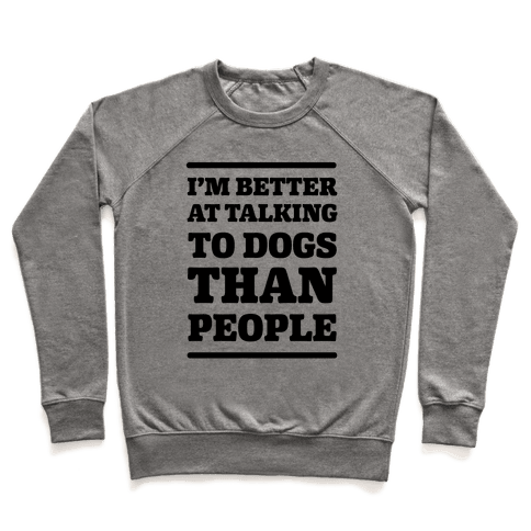 I'm Better At Talking To Dogs Than People Pullover