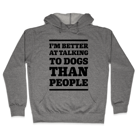 I'm Better At Talking To Dogs Than People Hooded Sweatshirt