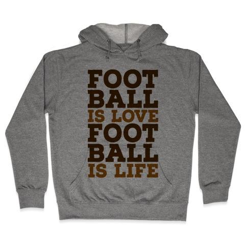 Football is Love Football is Life Hooded Sweatshirt