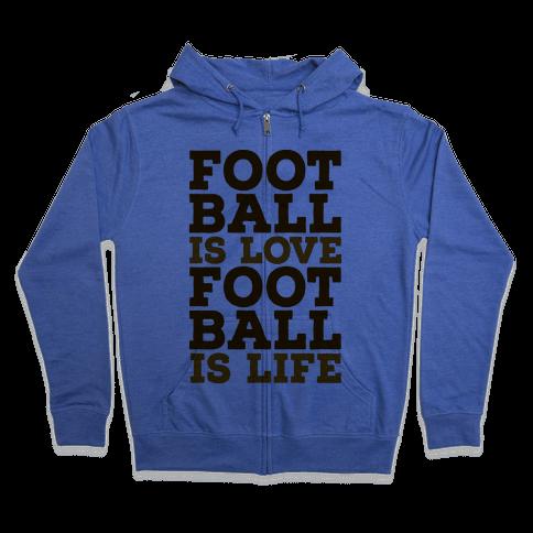 Football is Love Football is Life Zip Hoodie