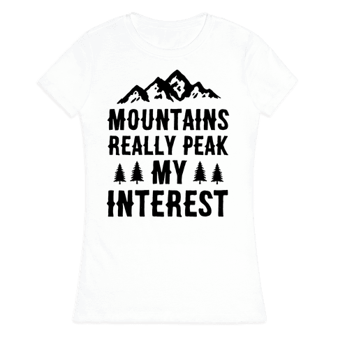 Mountains Really Peak My Interest Womens T-Shirt