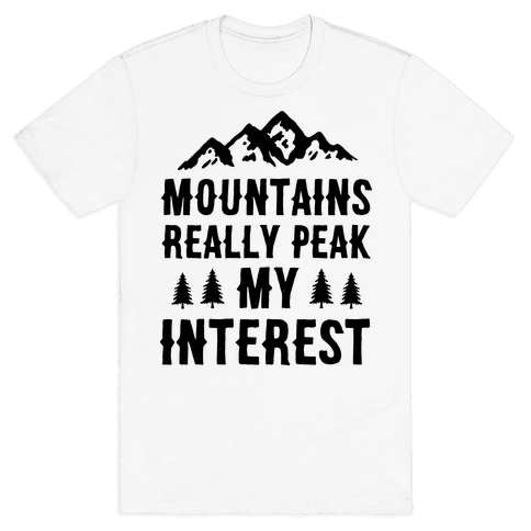 Mountains Really Peak My Interest Mens T-Shirt