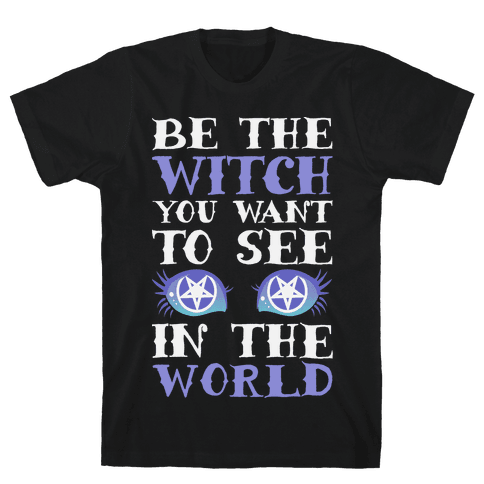Be the Witch You Want to See Mens T-Shirt
