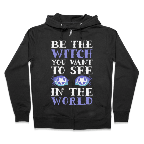 Be the Witch You Want to See Zip Hoodie