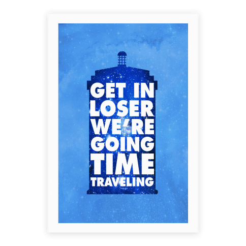 Get In Loser We're Going Time Traveling Poster