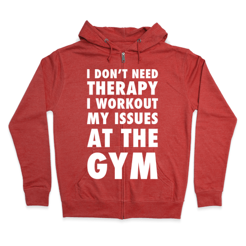 I Don't Need Therapy Zip Hoodie